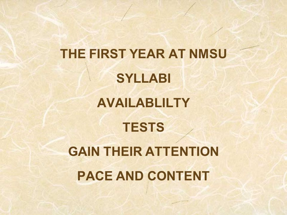 THE FIRST YEAR AT NMSU SYLLABI AVAILABLILTY TESTS GAIN THEIR ATTENTION PACE AND CONTENT
