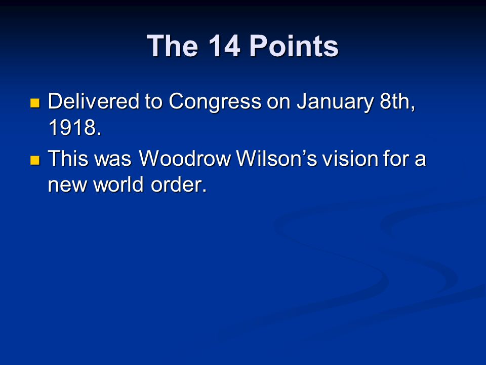 The 14 Points Delivered to Congress on January 8th, 1918.