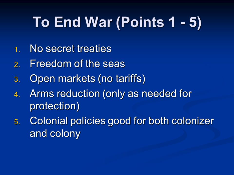 To End War (Points 1 - 5) 1. No secret treaties 2.
