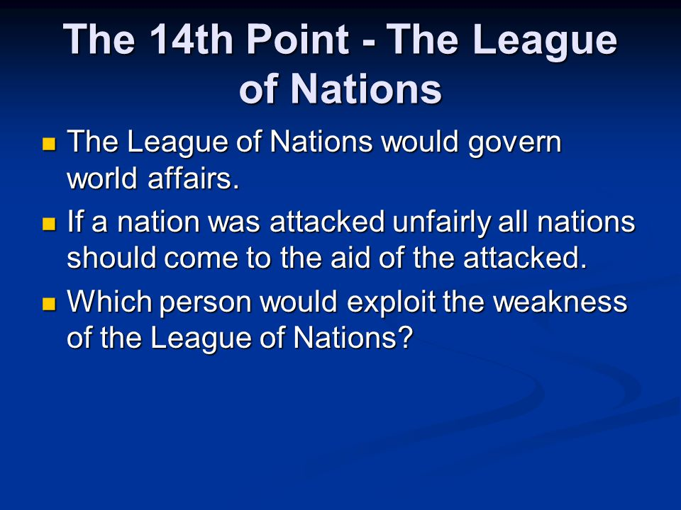 The 14th Point - The League of Nations The League of Nations would govern world affairs.