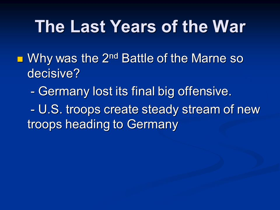 The Last Years of the War Why was the 2 nd Battle of the Marne so decisive.