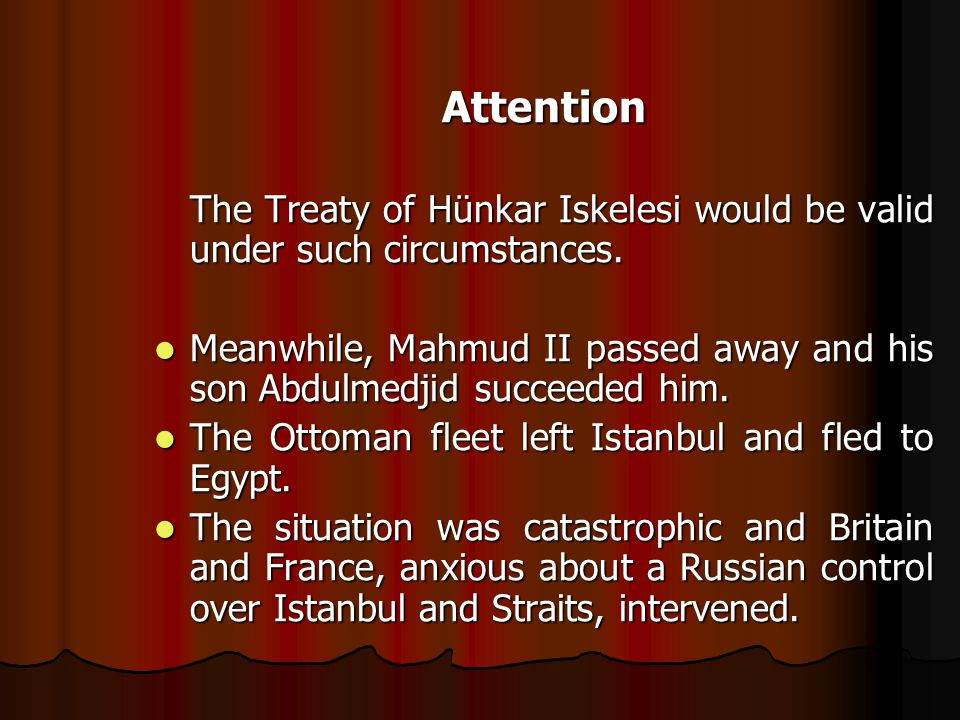 Attention The Treaty of Hünkar Iskelesi would be valid under such circumstances.