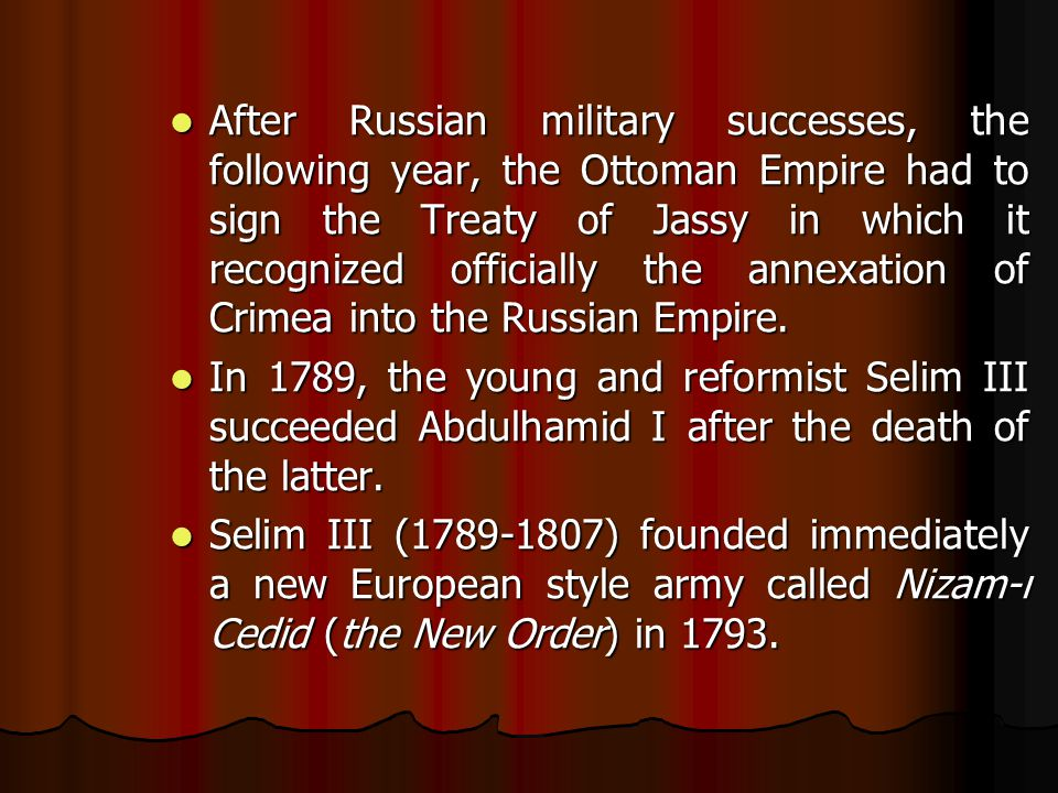 After Russian military successes, the following year, the Ottoman Empire had to sign the Treaty of Jassy in which it recognized officially the annexation of Crimea into the Russian Empire.