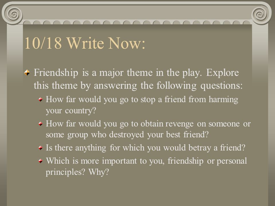 10/18 Write Now: Friendship is a major theme in the play.