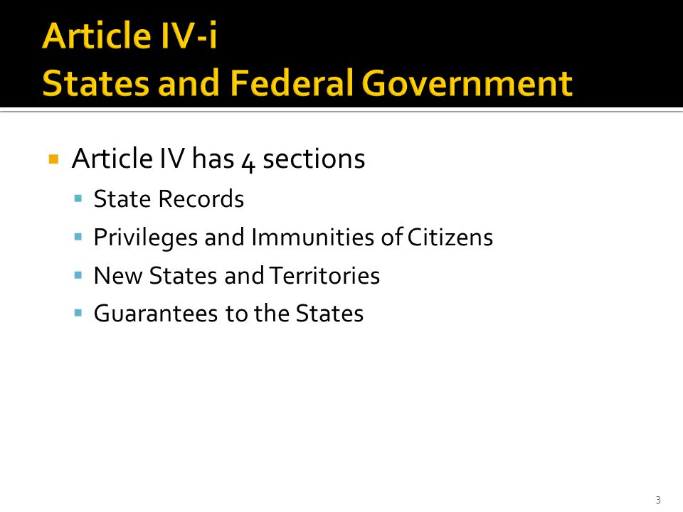  Article IV has 4 sections  State Records  Privileges and Immunities of Citizens  New States and Territories  Guarantees to the States 3