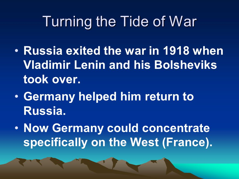 Turning the Tide of War Russia exited the war in 1918 when Vladimir Lenin and his Bolsheviks took over.