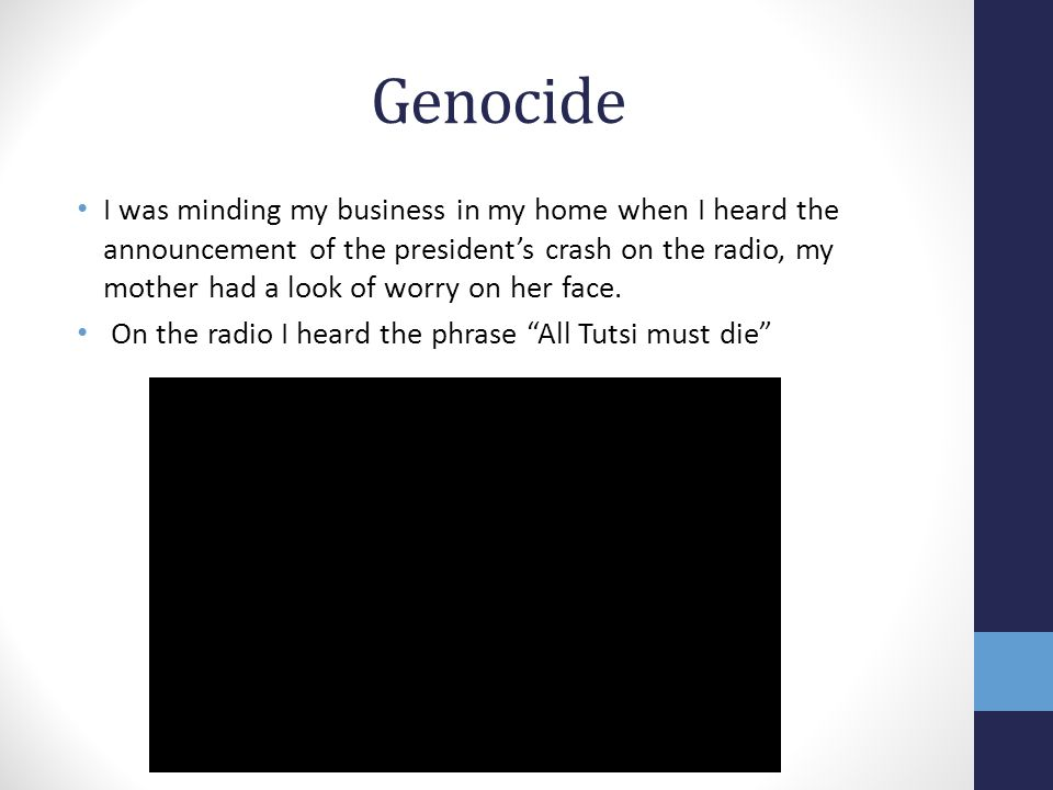 Genocide I was minding my business in my home when I heard the announcement of the president's crash on the radio, my mother had a look of worry on her face.