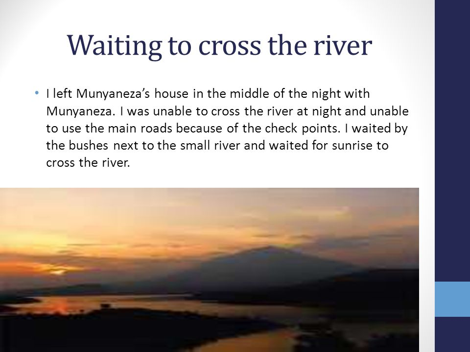 Waiting to cross the river I left Munyaneza's house in the middle of the night with Munyaneza.