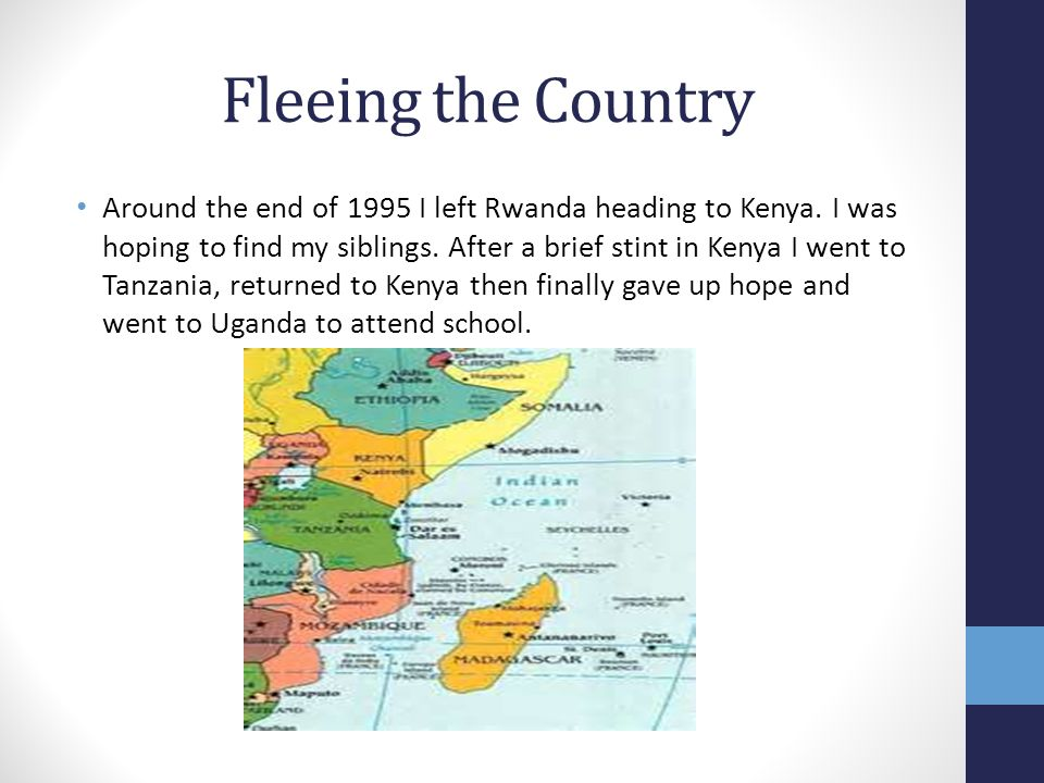 Fleeing the Country Around the end of 1995 I left Rwanda heading to Kenya.