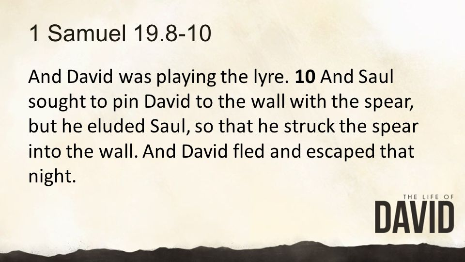 1 Samuel 19.8-10 And David was playing the lyre.