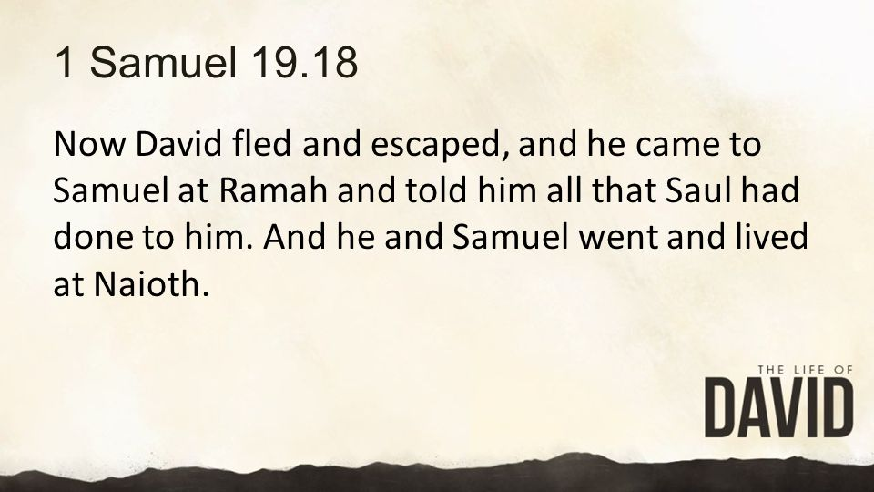 1 Samuel 19.18 Now David fled and escaped, and he came to Samuel at Ramah and told him all that Saul had done to him.