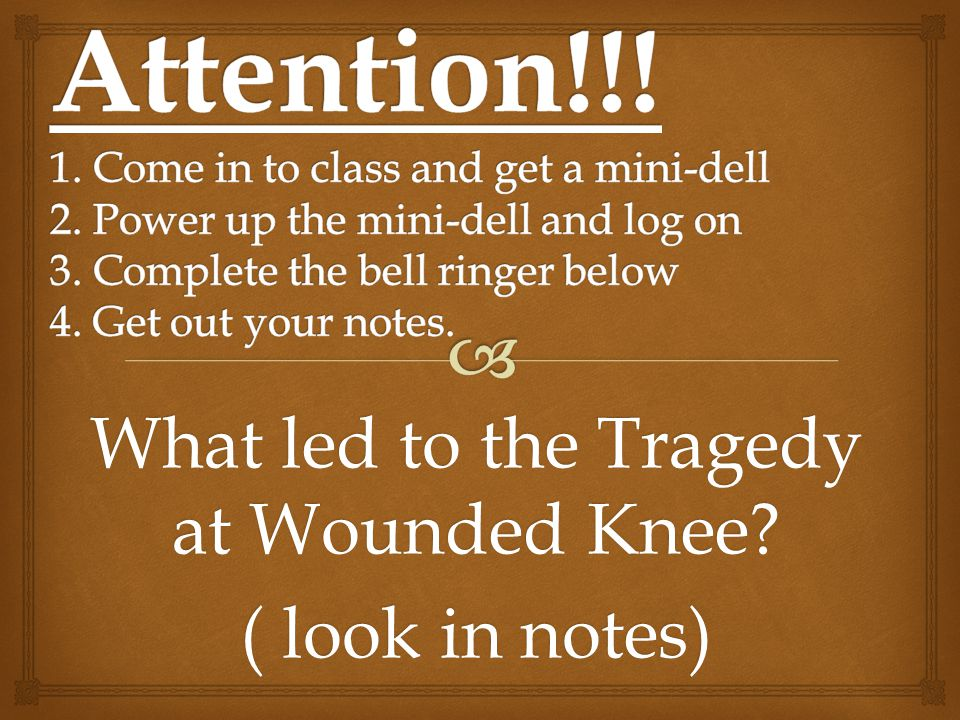 What led to the Tragedy at Wounded Knee ( look in notes)