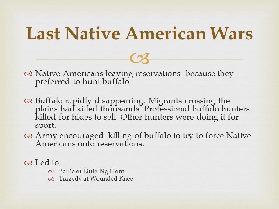   Native Americans leaving reservations because they preferred to hunt buffalo  Buffalo rapidly disappearing.