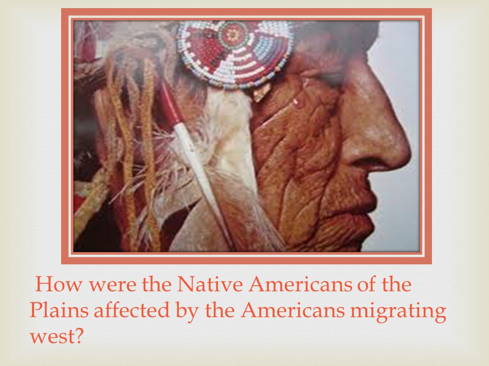 How were the Native Americans of the Plains affected by the Americans migrating west