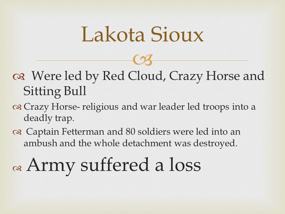   Were led by Red Cloud, Crazy Horse and Sitting Bull  Crazy Horse- religious and war leader led troops into a deadly trap.