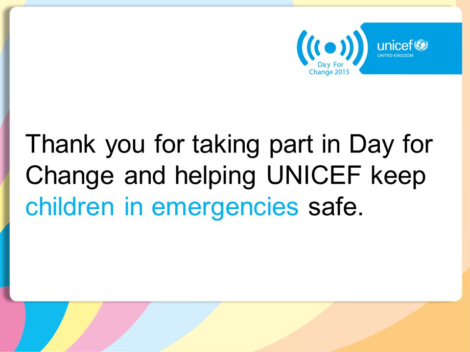 Thank you for taking part in Day for Change and helping UNICEF keep children in emergencies safe.