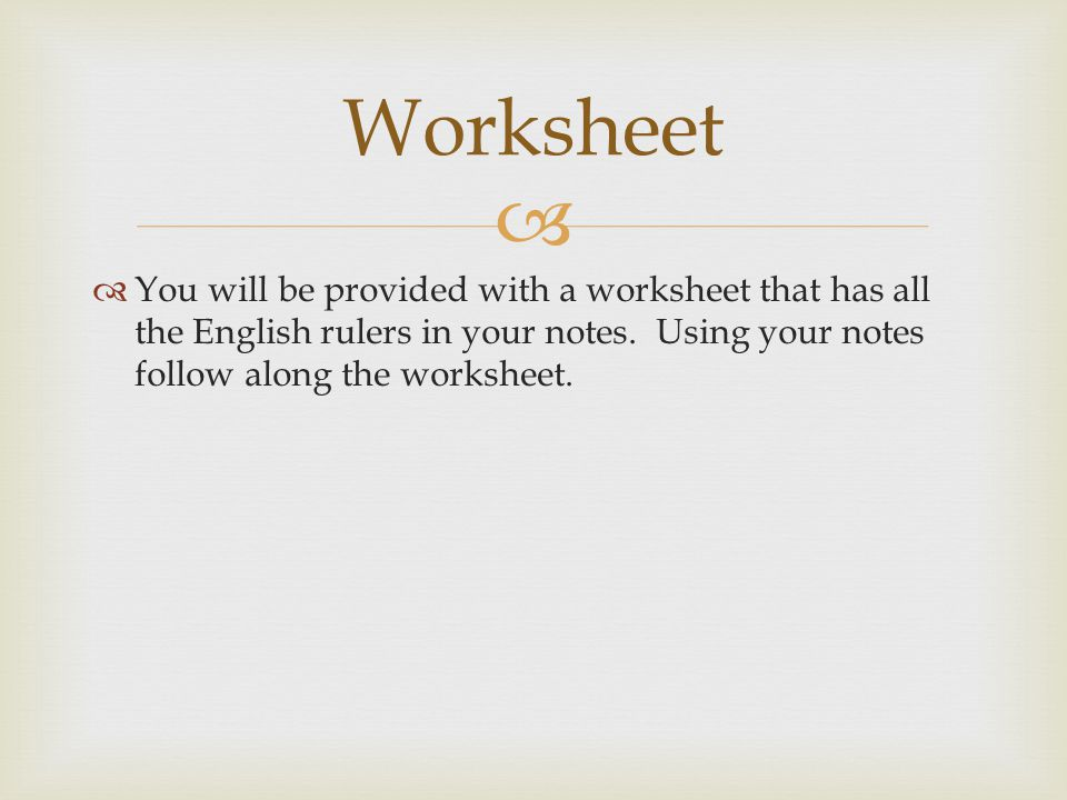   You will be provided with a worksheet that has all the English rulers in your notes.