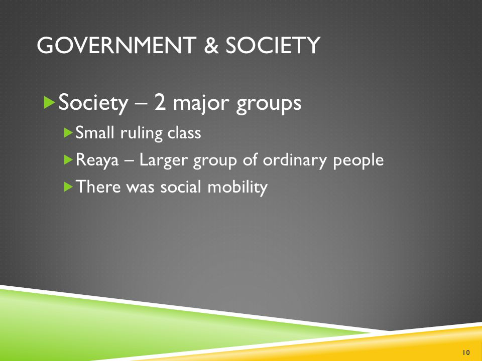 GOVERNMENT & SOCIETY  Society – 2 major groups  Small ruling class  Reaya – Larger group of ordinary people  There was social mobility 10