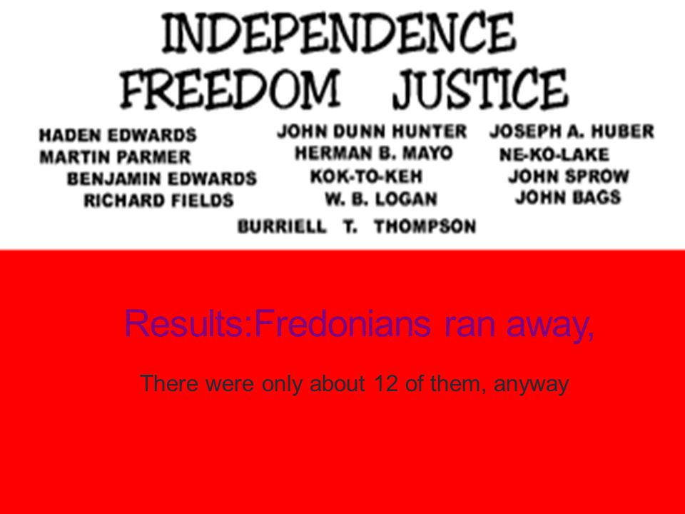 Results:Fredonians ran away, There were only about 12 of them, anyway