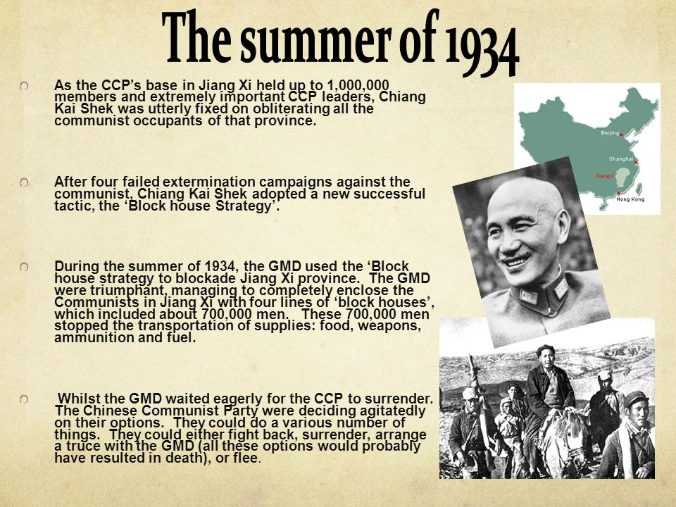 As the CCP's base in Jiang Xi held up to 1,000,000 members and extremely important CCP leaders, Chiang Kai Shek was utterly fixed on obliterating all the communist occupants of that province.
