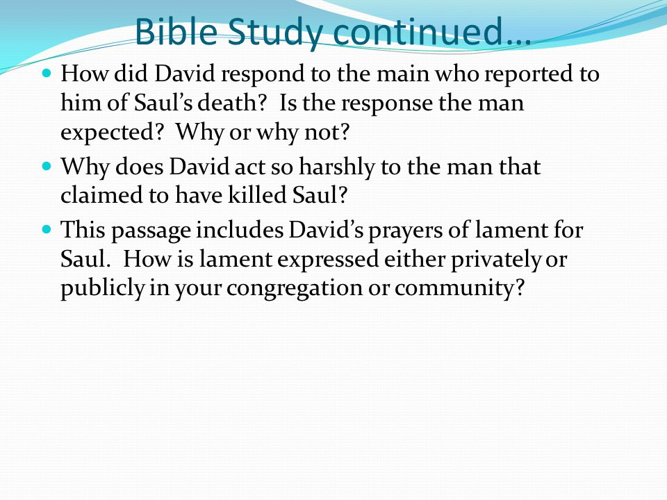 Bible Study continued… How did David respond to the main who reported to him of Saul's death.