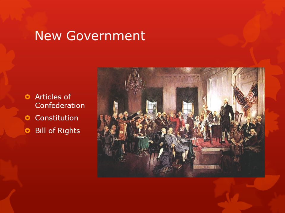 New Government  Articles of Confederation  Constitution  Bill of Rights