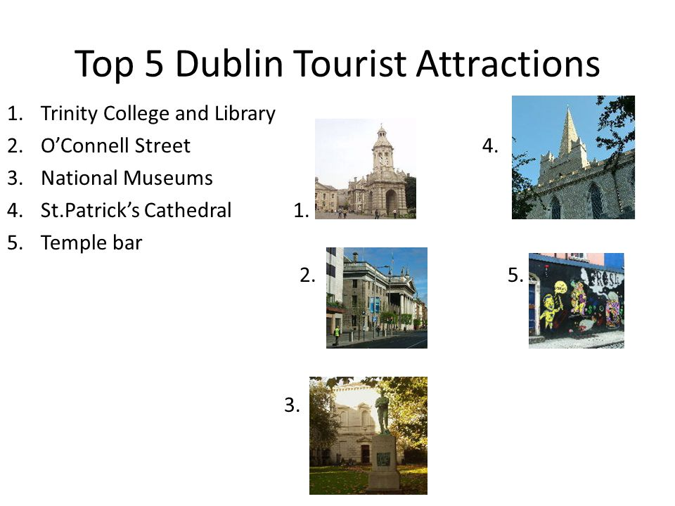 Top 5 Dublin Tourist Attractions 1.Trinity College and Library 2.O'Connell Street 4.