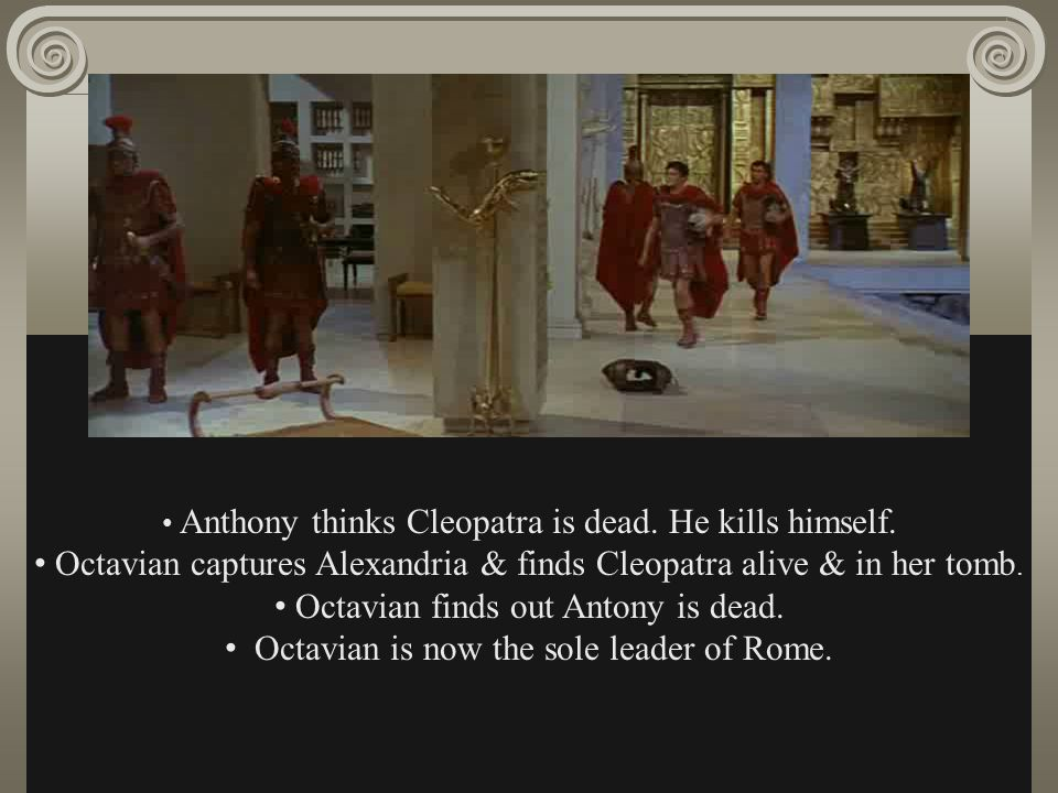 Anthony thinks Cleopatra is dead. He kills himself.