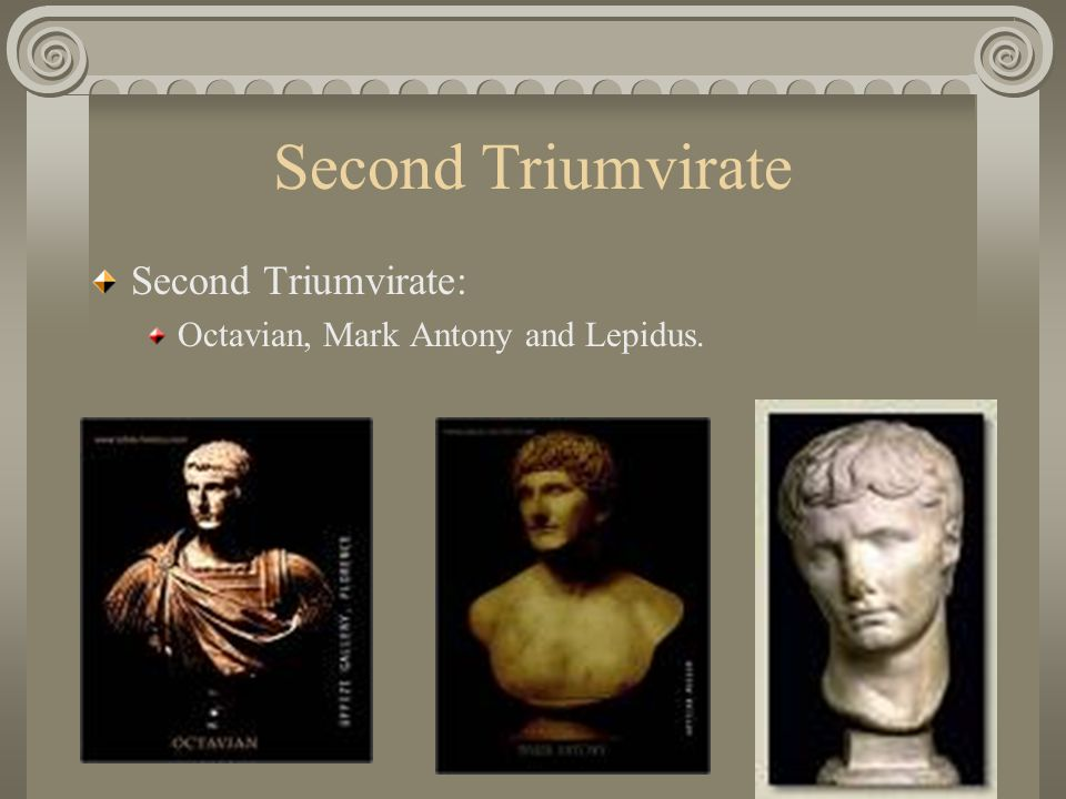Second Triumvirate Second Triumvirate: Octavian, Mark Antony and Lepidus.
