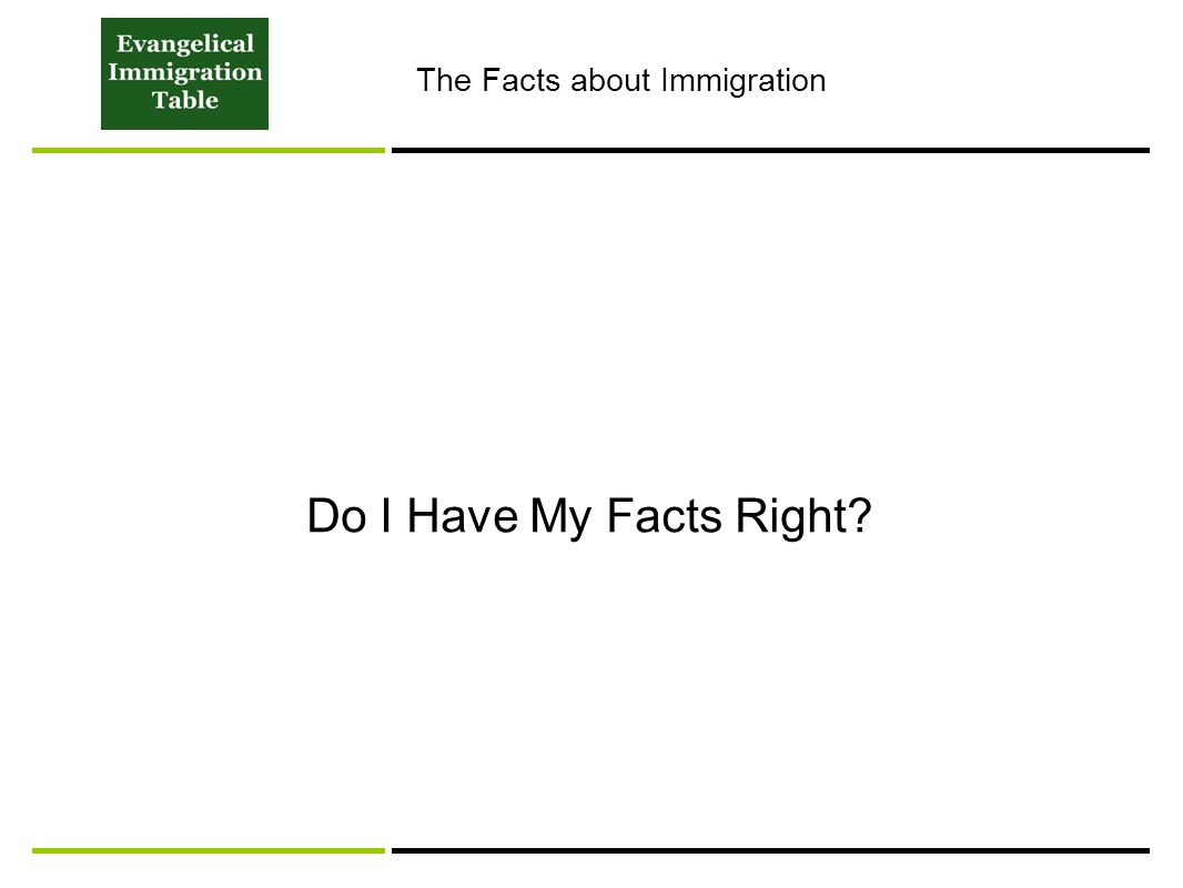 Do I Have My Facts Right The Facts about Immigration
