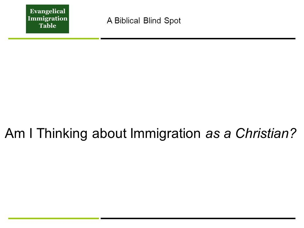 Am I Thinking about Immigration as a Christian A Biblical Blind Spot
