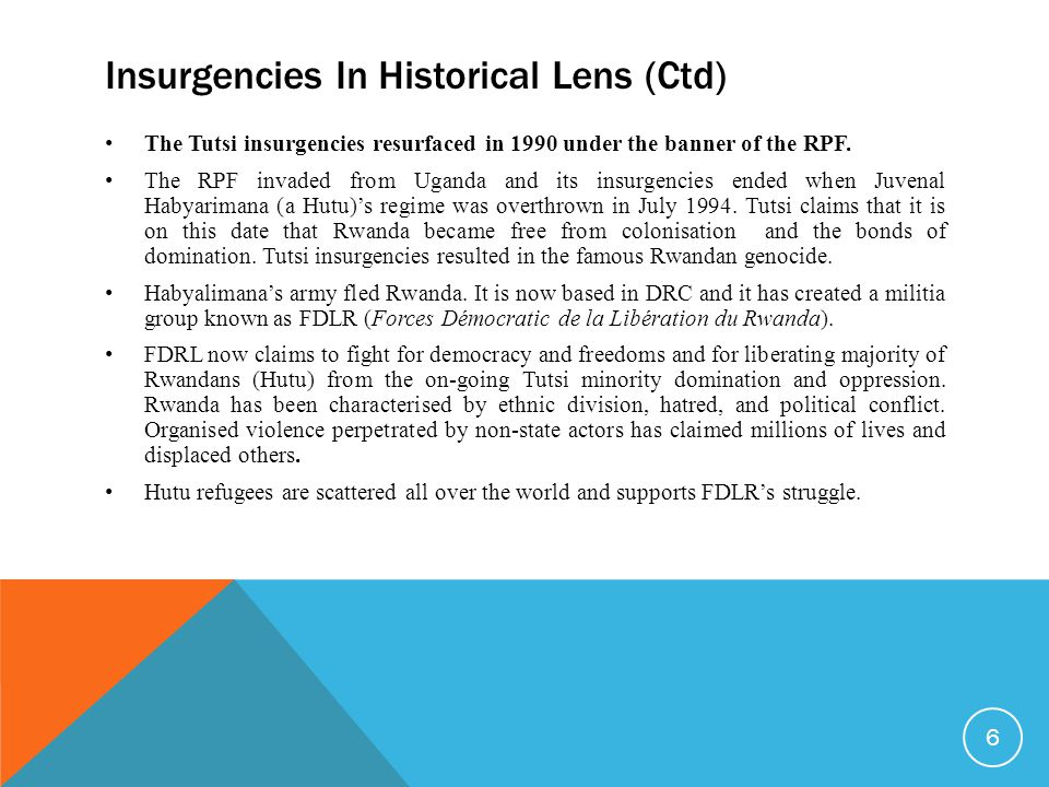 Insurgencies In Historical Lens (Ctd) The Tutsi insurgencies resurfaced in 1990 under the banner of the RPF.