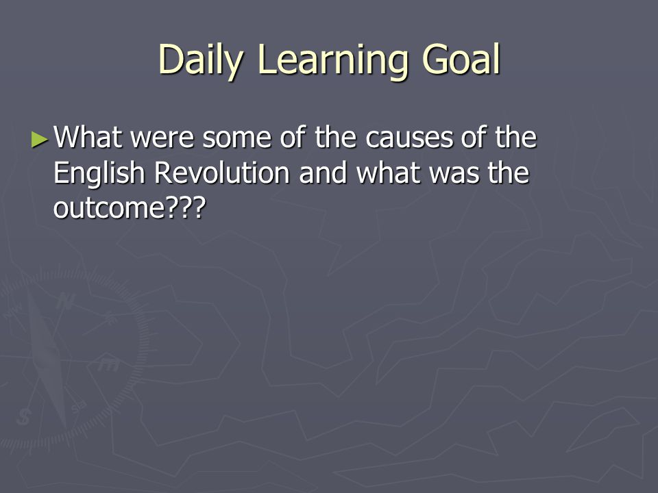 Daily Learning Goal ► What were some of the causes of the English Revolution and what was the outcome