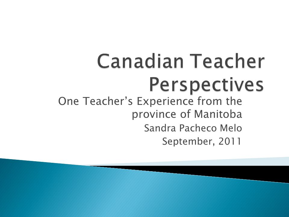One Teacher's Experience from the province of Manitoba Sandra Pacheco Melo September, 2011