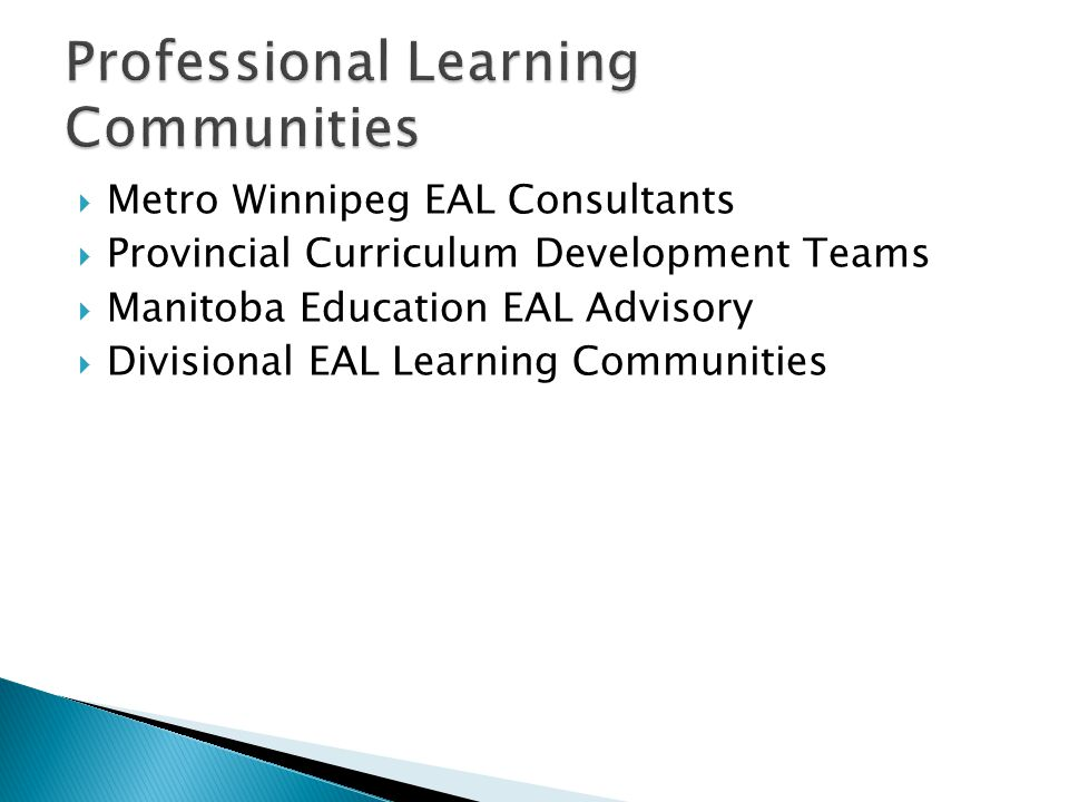  Metro Winnipeg EAL Consultants  Provincial Curriculum Development Teams  Manitoba Education EAL Advisory  Divisional EAL Learning Communities