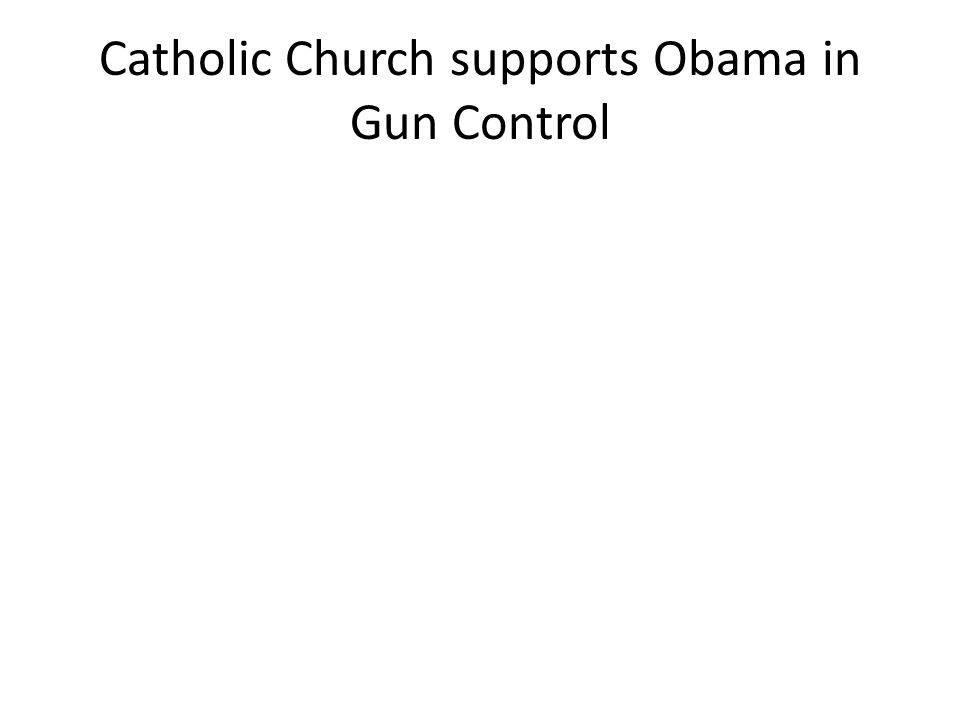 Catholic Church supports Obama in Gun Control