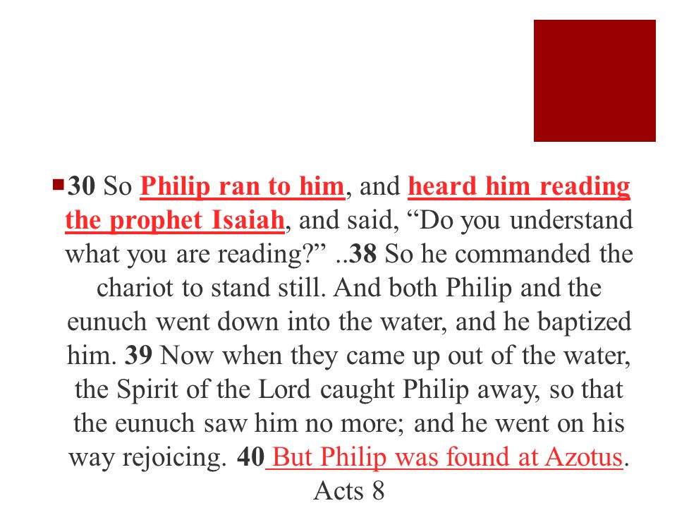  30 So Philip ran to him, and heard him reading the prophet Isaiah, and said, Do you understand what you are reading ..38 So he commanded the chariot to stand still.