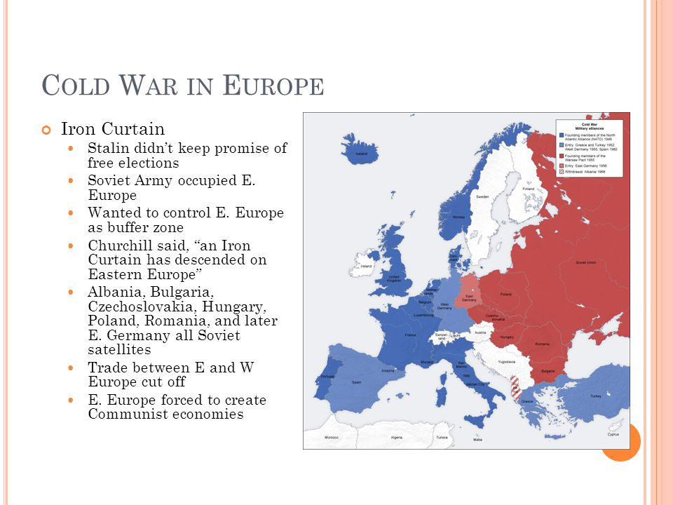 C OLD W AR IN E UROPE Iron Curtain Stalin didn't keep promise of free elections Soviet Army occupied E.