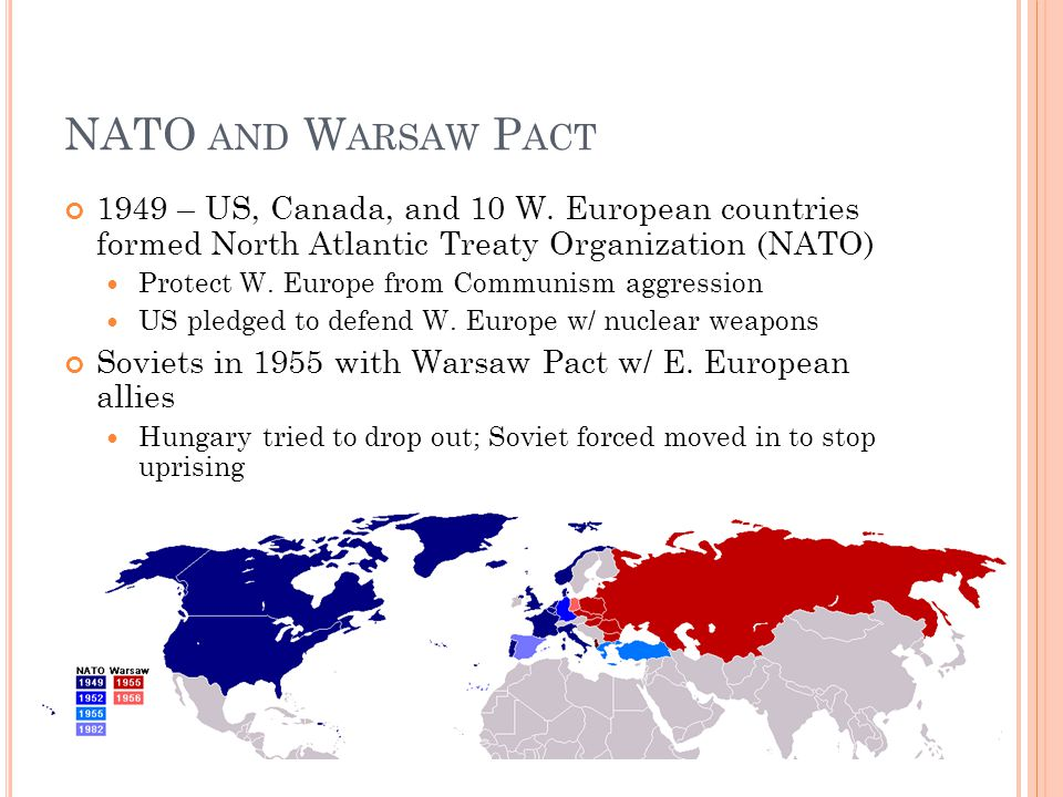 NATO AND W ARSAW P ACT 1949 – US, Canada, and 10 W.