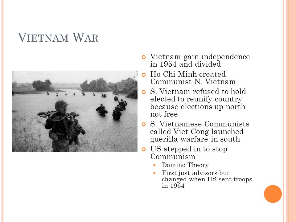 V IETNAM W AR Vietnam gain independence in 1954 and divided Ho Chi Minh created Communist N.