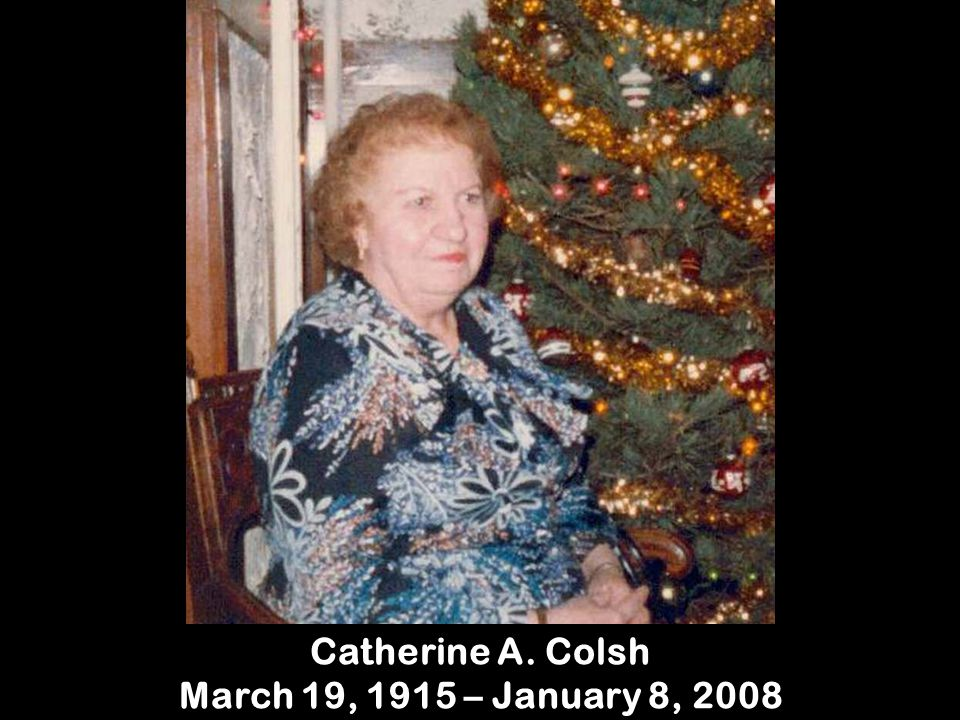 Catherine A. Colsh March 19, 1915 – January 8, 2008