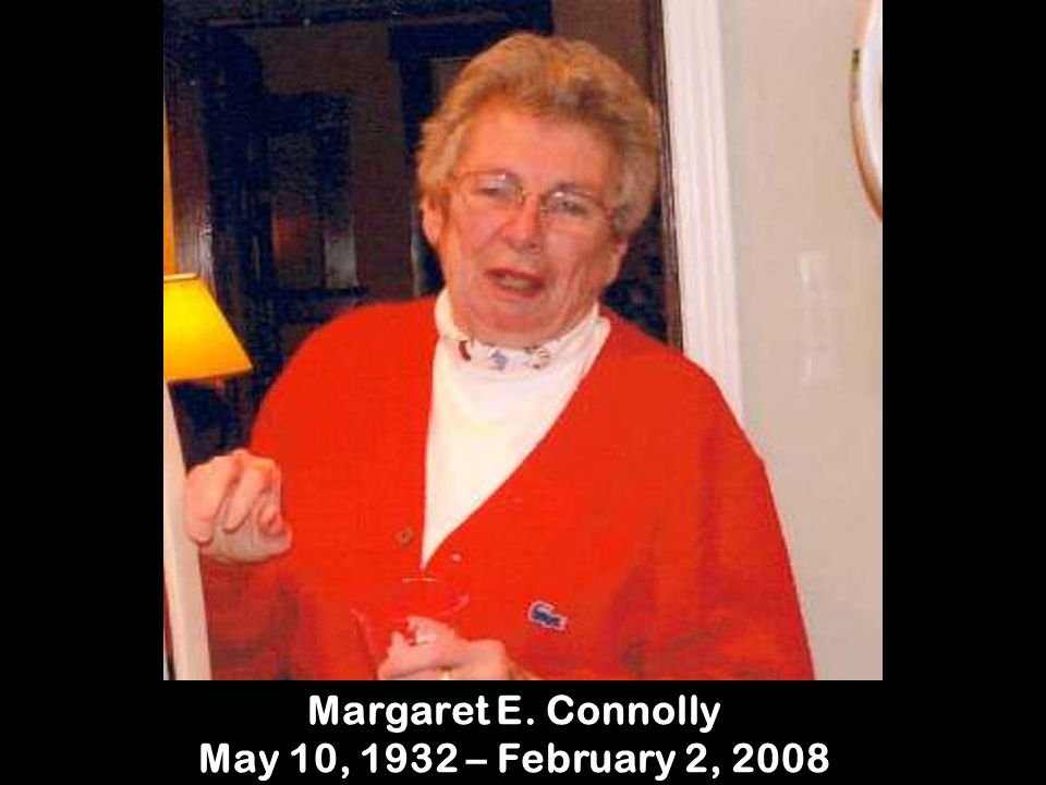 Margaret E. Connolly May 10, 1932 – February 2, 2008