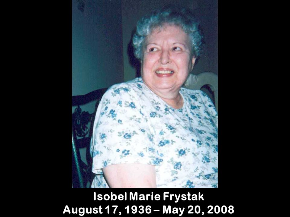 Isobel Marie Frystak August 17, 1936 – May 20, 2008
