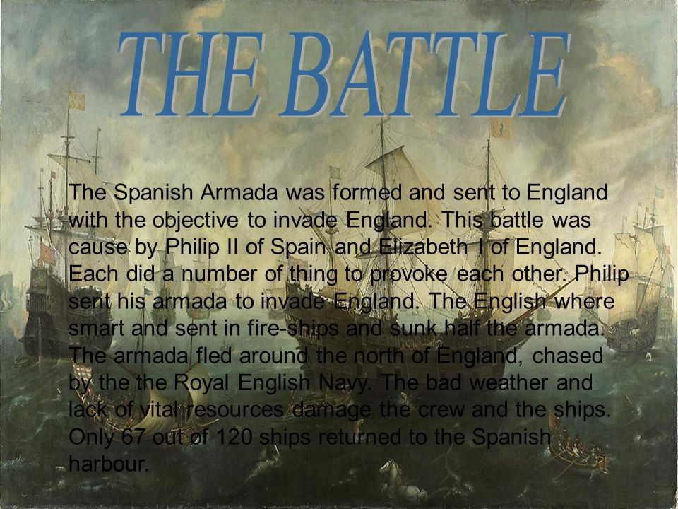 The Spanish Armada was formed and sent to England with the objective to invade England.