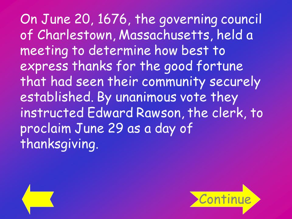 On June 20, 1676, the governing council of Charlestown, Massachusetts, held a meeting to determine how best to express thanks for the good fortune that had seen their community securely established.