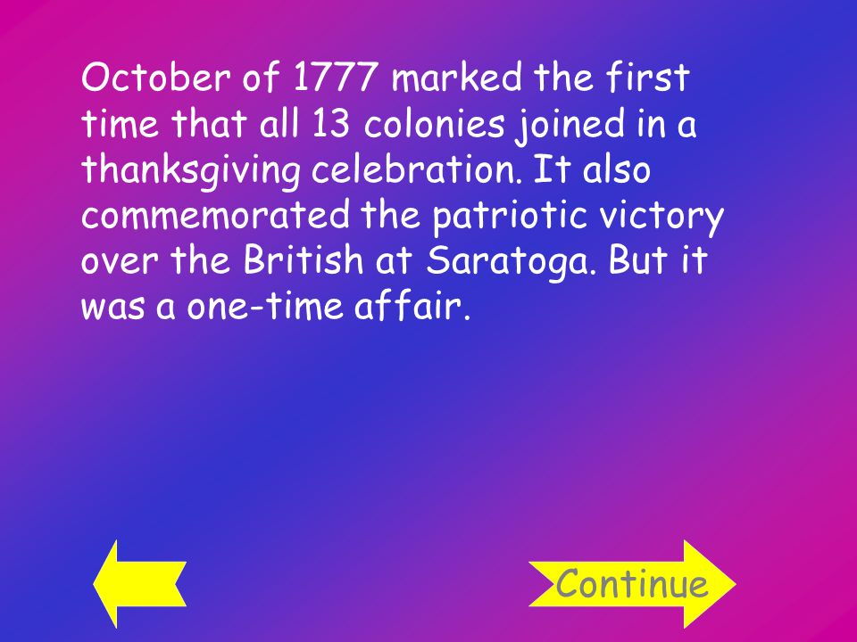 October of 1777 marked the first time that all 13 colonies joined in a thanksgiving celebration.