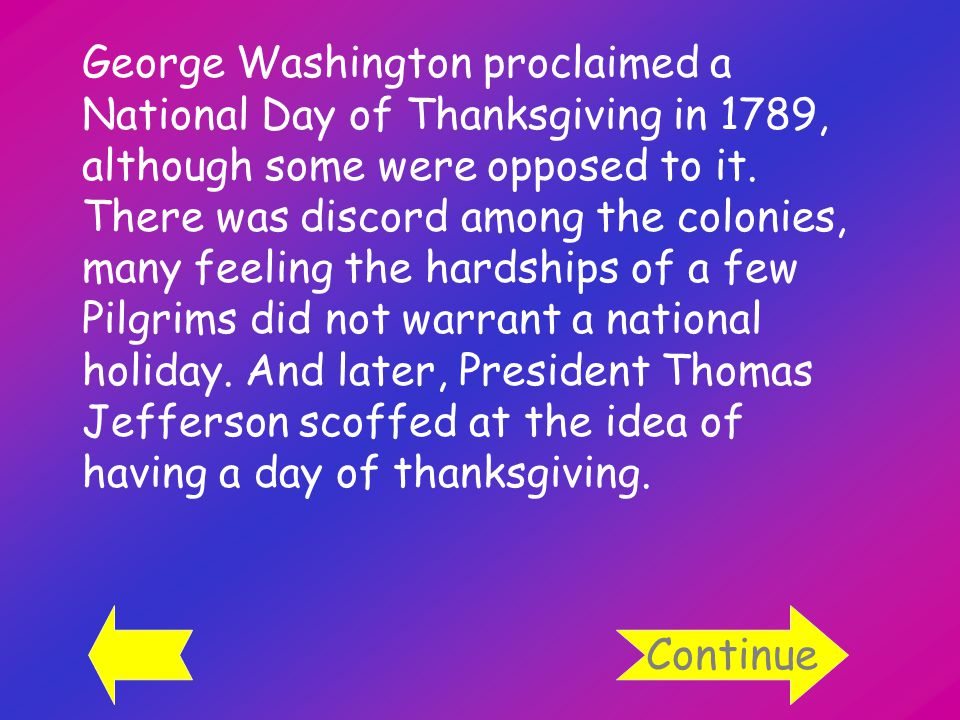 George Washington proclaimed a National Day of Thanksgiving in 1789, although some were opposed to it.