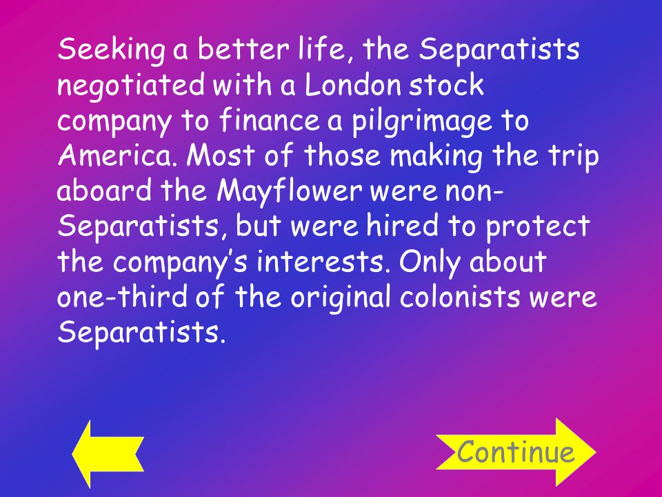 Seeking a better life, the Separatists negotiated with a London stock company to finance a pilgrimage to America.