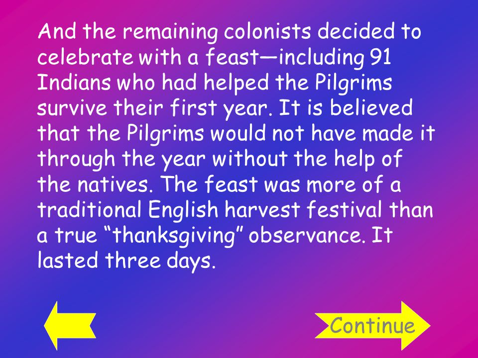 And the remaining colonists decided to celebrate with a feast—including 91 Indians who had helped the Pilgrims survive their first year.