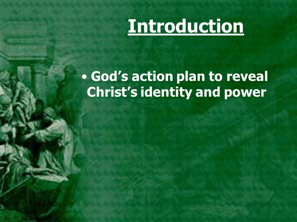 Introduction God's action plan to reveal Christ's identity and power
